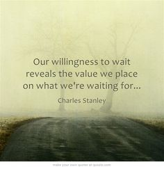 Some things are worth waiting for.