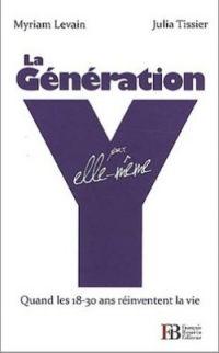 La génération Y par elle-même. Quand les 18-30 ans réinventent la vie, Myriam Levain, Julia Tissier, Ed. Bourin
