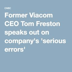 Former Viacom CEO Tom Freston speaks out on company's 'serious errors'
