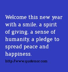 welcome this new year with a smile a spirit of giving a sense of humanity a pledge to spread peace and happiness