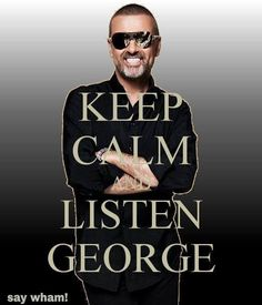 George Michael That's what I'll be doing. Loved him since I was 5. I already miss his BEAUTIFUL voice. Peace to u & yours. Crying... So upsetting to me. LOVE