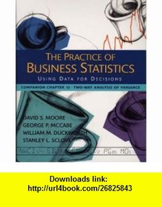 The Practice of Business Statistics Companion Chapter 15 Two-Way Analysis of Variance (9780716796244) David S. Moore, George P. McCabe, William M. Duckworth, Stanley L. Sclove , ISBN-10: 0716796244  , ISBN-13: 978-0716796244 ,  , tutorials , pdf , ebook , torrent , downloads , rapidshare , filesonic , hotfile , megaupload , fileserve