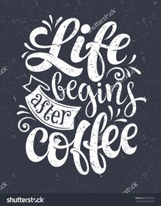 "Vector hand-drawn lettering. ""Life begins after coffee"" inscription for prints and posters, menu design, invitation and greeting cards. Calligraphic and typographic collection, chalk design"