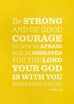 Be Strong and of Good Courage.  Typographic Verses! Wonderfullly done, what a beautiful use of his talents.