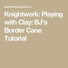 Knightwork: Playing with Clay: BJ's Border Cane Tutorial