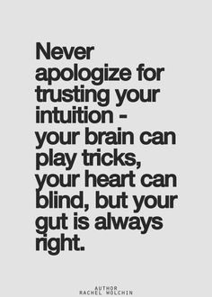 Inspirational Picture Quotes...: Never apologize for trusting your intuition.