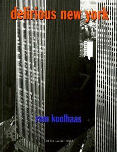 Delirious New York: A Retroactive Manifesto for Manhattan: Rem Koolhaas: 9781885254009: Amazon.com: Books