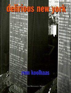 Delirious New York: A Retroactive Manifesto for Manhattan: Rem Koolhaas: 9781885254009: Amazon.com: Books