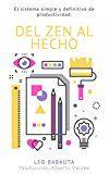Free Kindle Book -   Del Zen Al Hecho: El sistema simple y definitivo de productividad (Leo Babauta Hábitos Zen Minimalismo nº 1) (Spanish Edition)
