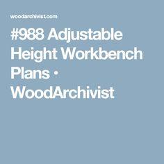 #988 Adjustable Height Workbench Plans • WoodArchivist