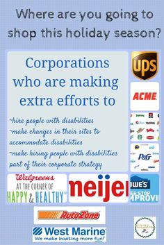 When you shop, you are voting with your dollars and approving that business's corporate philosophy. This is a list of corporations who are going above and beyond, in hiring people with disabilities, sometimes at rates of upwards of 40%. Read and support them this holiday season--they are creating future jobs for our kids with special needs.