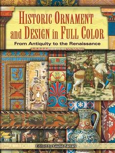 Historic Ornament and Design in Full Color: From Antiquity to the Renaissance. Egyptian, Roman, Byzantine, Greek, Chinese, Japanese, Persian, Arabic, Gothic, and more —this colorful compendium of 512 religious, architectural, and ornamental images encompasses the abundant variety of the ancient world. Available at Campbelltown campus library. #ornament