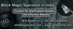 TOUCH this image: Black Magic Specialist in India M.K Shastri ji Solve Your Love, Health, Business, Marriage Problem Cause By Black Magic. He is famous as Black magic Specialist and Vashikaran Specialist, Love Marriage Specialist, Vashikaran For husband. Contact us ☎ +91-9855166640 or info@mkshastriji.com   #BlackMagicSpecialist, #BlackMagicSpecialistInIndia, #BlackMagicRemoval, #VashikaranSpecialist, #LoveMarriageSpecialist, #VashikaranForhusband