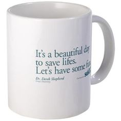 Grey's Anatomy - It's a beautiful day to save lives, let's have some fun.- Derek Shepherd..... I Must Get This Mug! <3