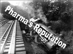 Pharma Marketing Blog: Fixing Pharmas Reputation: IMHO, the Train Has Left the Station. In fact, it has crashed!