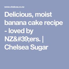 Delicious, moist banana cake recipe - loved by NZ'ers. | Chelsea Sugar