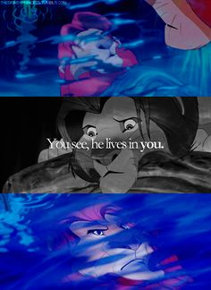 The Lion King  You see, he lives in you.   How beautiful is the meaning of this quote?