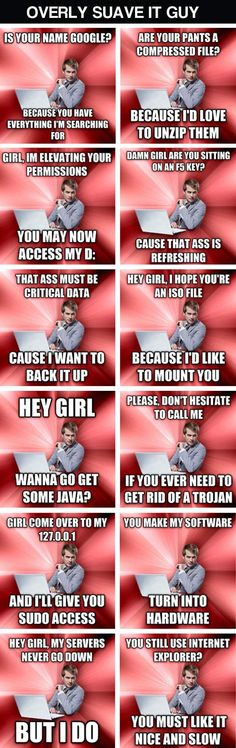 Overly suave IT guy… Geek Humor - loved the last 2!