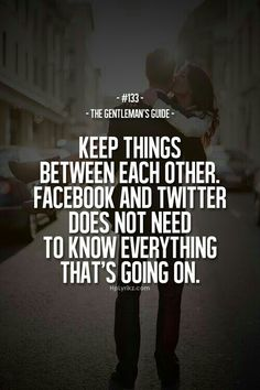 Keeping things between yourself...don't share with the social media.