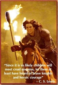 """""""Since it is so likely that (children) will meet cruel enemies, let them at least have heard of brave knights and heroic courage."""" - C. S. Lewis"""