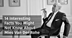 "14 Interesting Facts You Might Not Know About Mies Van Der Rohe Ludwig Mies van der Rohe is a German-American architect and a pioneer of modernism. He designed the Barcelona Pavilion, Seagram Building, 860-880 Lake Shore Drive, and Farnsworth House, and he is the one who said, ""Less is more,"" but you already know that. …"