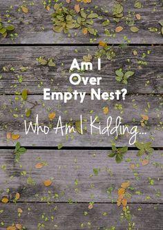 Am I Over Empty Nest Who AmI Kidding