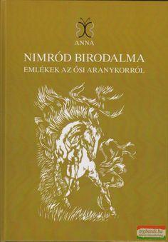 Gulyásné Szalai Gabriella - Nimród Birodalma - Emlékek az ősi Aranykorról