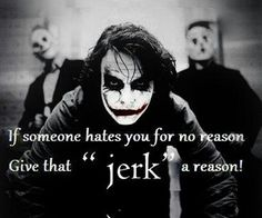 If someone hates you for NO reason.... give that jerk (or BITCH) a reason