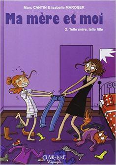 Amazon.fr - Ma mère et moi, Tome 2 : Telle mère, telle fille - Marc Cantin…
