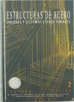 Estructuras de acero : uniones y sistemas estructurales / Ramón Argüelles Álvarez ...[et al.]