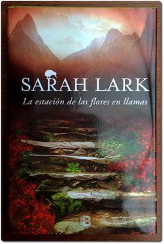 LA ESTACIÓN DE LAS FLORES EN LLAMAS / SARAH LARK. Ediciones B, 2015 Sarah Lark, Reading, Books, Movie Posters, Movies, Life, New Books, Book Club Books, Motivational Books