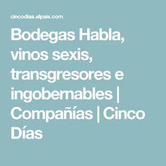 Bodegas Habla, vinos sexis, transgresores e ingobernables | Compañías | Cinco Días