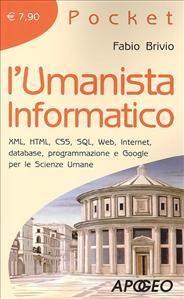 BRIVIO, Fabio, L'umanista informatico, Apogeo 2009