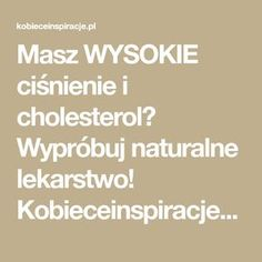 Masz WYSOKIE ciśnienie i cholesterol? Wypróbuj naturalne lekarstwo! Kobieceinspiracje.pl