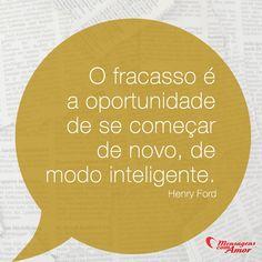 O fracasso é a oportunidade de se começar de novo, de modo inteligente. #fracasso #oportunidade #inteligente #mensagenscomamor #frases