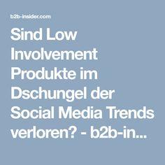 Sind Low Involvement Produkte im Dschungel der Social Media Trends verloren? - b2b-insider.com