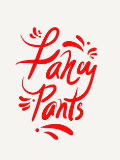 Fancy Pants. whimsical hand lettering