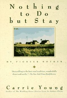 Nothing to Do but Stay: My Pioneer Mother by Carrie Young,http://www.amazon.com/dp/0385313659/ref=cm_sw_r_pi_dp_LSUesb1GH90FYYYD  Really liked this one....possibly because I lived in Williston, North Dakota at one point...also because this pioneer mother was amazing.