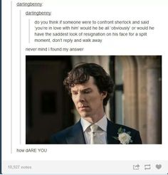 OUCH. Right in the feels. I don't think Sherlock is 'in love' with John, but I do believe he loves him. He's probably moving out of 221B.  Sheock expected to come back and have everything go right back to normal. He is sad because it can't be his way