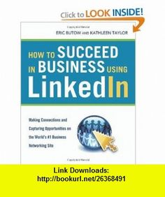 How to Succeed in Business Using LinkedIn Making Connections and Capturing Opportunities on the Worlds #1 Business Networking Site (9780814410745) Eric Butow, Kathleen Taylor , ISBN-10: 081441074X  , ISBN-13: 978-0814410745 ,  , tutorials , pdf , ebook , torrent , downloads , rapidshare , filesonic , hotfile , megaupload , fileserve