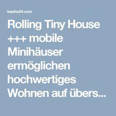 Rolling Tiny House +++ mobile Minihäuser ermöglichen hochwertiges Wohnen auf überschaubarem Raum | BAUFUX - Netzwerk