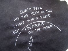 """""""Don't tell me the sky is the limit, when there are footprints on the moon""""...I'm writing this on Eli's wall!"""