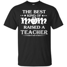 the best kind of mom raised a teacher T shirts Hoodies Sweatshirts