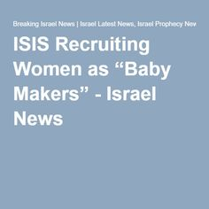 """apparently islam just needs to over-populate  #caliphate,  #ISIS Recruiting Women as """"Baby Makers"""" - Israel News"""