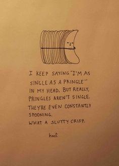 I'm single as a Pringle...