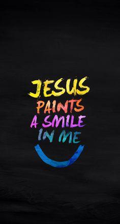 """""""Jesus pinta um sorriso em mim."""""""