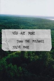 You are more important than the mistakes you've made.