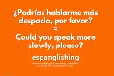 Espanglishing | free and shareable Spanish lessons = lecciones de Inglés gratis y compartibles: ¿Podrías hablarme más despacio, por favor? = Could you speak more slowly, please?