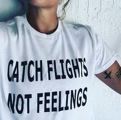 Catch Flights Not Feelings - Women T-Shirt For the girls who are too busy catching flights to be catching feelings. Catch Flights Not Feelings in this simple yet cool t-shirt! www.therealnomad.com