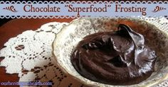 """Chocolate """"Superfood"""" frosting made with simple, natural superfoods. No exotic ingredients required!   ourheritageofhealth.com"""